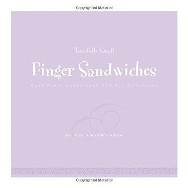 Finger Sandwiches: Easy Party Sandwiches for All Occasions 9781601382665