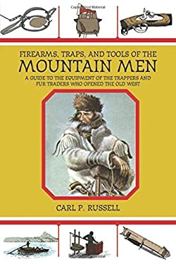 Firearms, Traps, & Tools of the Mountain Men: A Guide to the Equipment of the Trappers and Fur Traders Who Opened the Old West 9781602399693