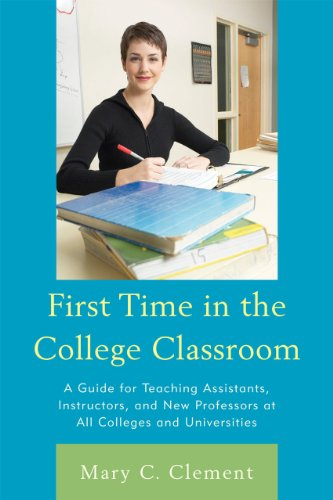 First Time in the College Classroom: A Guide for Teaching Assistants, Instructors, and New Professors at All Colleges and Universities 9781607095255
