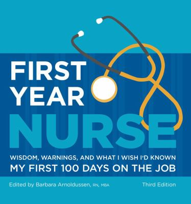 First Year Nurse: Wisdom, Warnings, and What I Wish I'd Known My First 100 Days on the Job 9781607140641