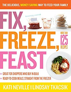 Fix, Freeze, Feast: The Delicious, Money-Saving Way to Feed Your Family 9781603427265