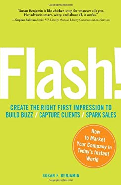 Flash!: Create the Right Impression to Build Buzz/Capture Clients/Spark Sales 9781605500294