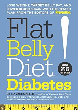 Flat Belly Diet! Diabetes: Lose Weight, Target Belly Fat, and Lower Blood Sugar with This Tested Plan from the Editors of Prevention 9781605296845