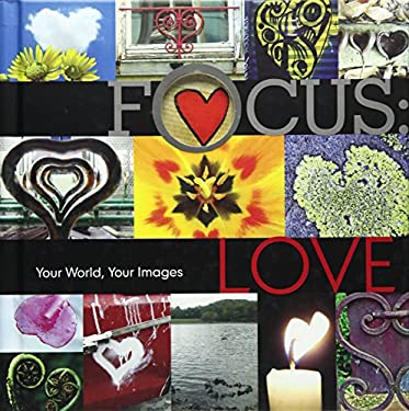 Focus: Love: Your World, Your Images 9781600595639
