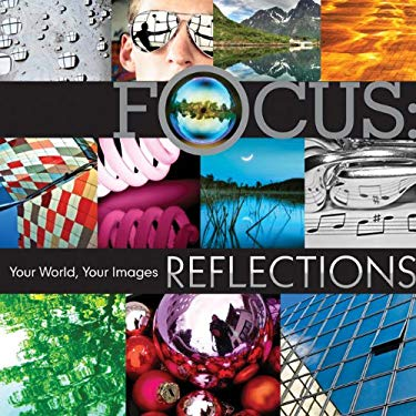 Focus: Reflections: Your World, Your Images 9781600597121