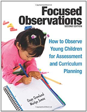 Focused Observations: How to Observe Young Children for Assessment and Curriculum Planning 9781605541068