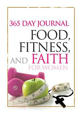 Food, Fitness, and Faith: 365 Day Journal for Women