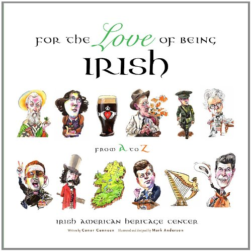 For the Love of Being Irish: From A to Z 9781600785962