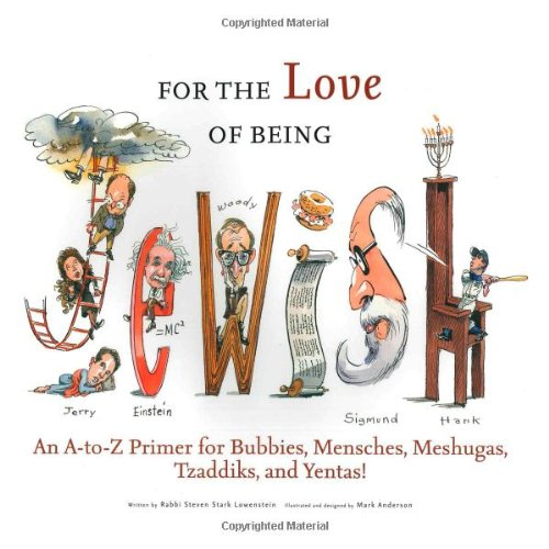 For the Love of Being Jewish: An A-To-Z Primer for Bubbies, Mensches, Meshugas, Tzaddiks, and Yentas! 9781600784033