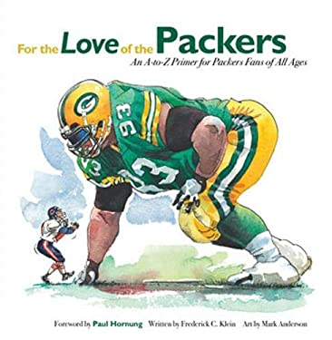 For the Love of the Packers: An A-To-Z Primer for Packer Fans of All Ages 9781600781360