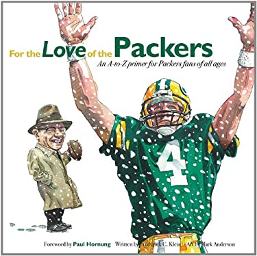 For the Love of the Packers: An A-To-Z Primer for Packers Fans of All Ages 9781600785306