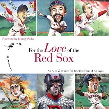 For the Love of the Red Sox: An A-To-Z Primer for Red Sox Fans of All Ages 9781600780875