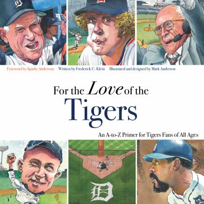 For the Love of the Tigers: An A-To-Z Primer for Tigers Fans of All Ages 9781600782121