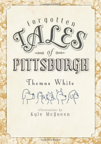 Forgotten Tales of Pittsburgh 9781609490713