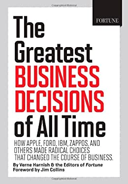 Fortune the Greatest Business Decisions of All Time: How Apple, Ford, IBM, Zappos, and Others Made Radical Choices That Changed the Course of Business 9781603200592