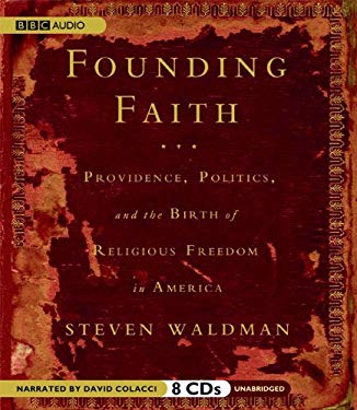 Founding Faith: Providence, Politics, and the Birth of Religious Freedom in America 9781602833777