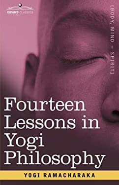 Fourteen Lessons in Yogi Philosophy 9781605200361