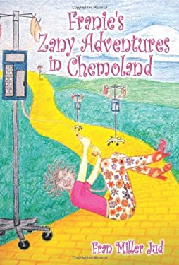 Franie's Zany Adventures in Chemoland 9781608608676