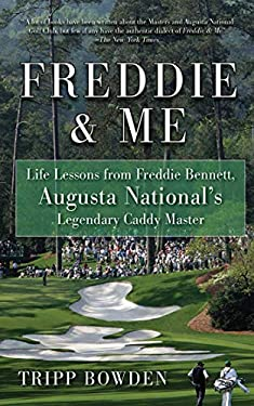 Freddie and Me: Life Lessons from Freddie Bennett, Augusta National's Legendary Caddie Master 9781602396821