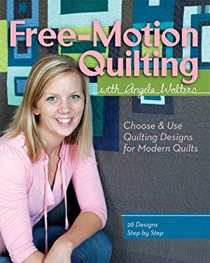Free-Motion Quilting with Angela Walters: Choose & Use Quilting Designs on Modern Quilts 9781607055358