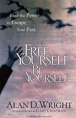 Free Yourself Be Yourself: Find the Power to Escape Your Past 9781601422767