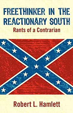 Freethinker in the Reactionary South: Rants of a Contrarian 9781608447657