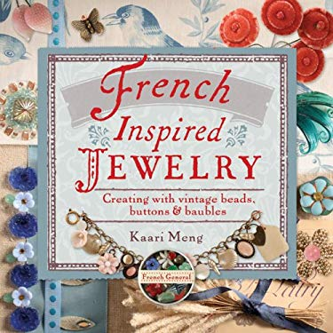 French-Inspired Jewelry: Creating with Vintage Beads, Buttons & Baubles 9781600590962