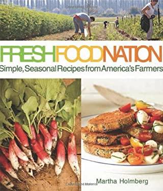 Fresh Food Nation: Simple, Seasonal Recipes from America's Farmers 9781600857140