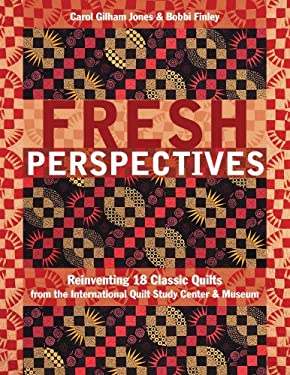 Fresh Perspectives: Reinventing 18 Classic Quilts from the International Quilt Study Center & Museum 9781607054313