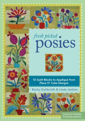 Fresh Picked Posies: 12 Quilt Blocks to Applique from Piece O? Cake Designs 9781607053682
