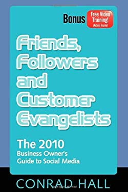 Friends, Followers, and Customer Evangelists: The 2010 Business Owner's Guide to Social Media 9781600377426