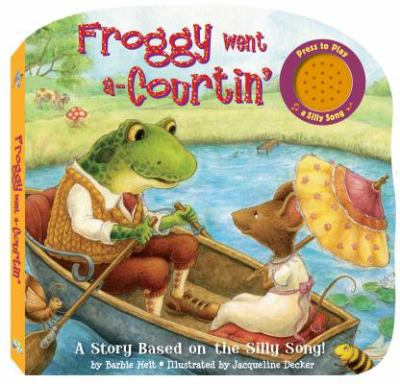 Froggy Went A-Courtin: A Story Based on a Silly Song 9781607278436