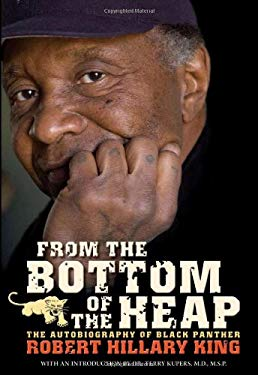 From the Bottom of the Heap: The Autobiography of Black Panther Robert Hillary King 9781604860399