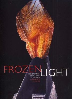Frozen Light: The Eternal Beauty of Crystals 9781601091031