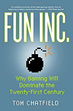 Fun Inc.: Why Gaming Will Dominate the Twenty-First Century 9781605982694