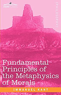 Fundamental Principles of the Metaphysics of Morals 9781605204529