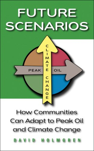 Future Scenarios: How Communities Can Adapt to Peak Oil and Climate Change 9781603580892