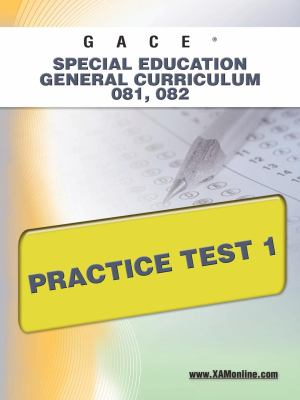 GACE Special Education General Curriculum 081, 082 Practice Test 1 9781607871958
