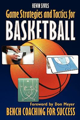 Game Strategies and Tactics for Basketball: Bench Coaching for Success 9781608440450