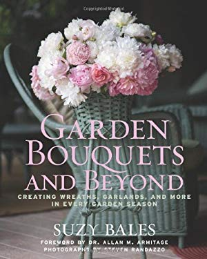 Garden Bouquets and Beyond: Creating Wreaths, Garlands, and More in Every Garden Season 9781605290102