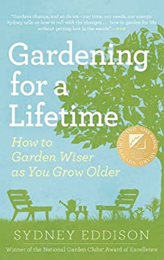 Gardening for a Lifetime: How to Garden Wiser as You Grow Older 9781604692662