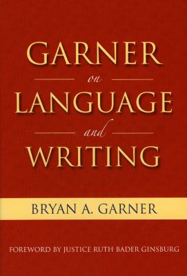 Garner on Language and Writing: Selected Essays and Speeches of Bryan A. Garner 9781604424454