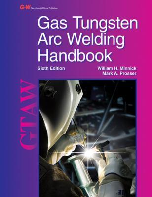 Gas Tungsten Arc Welding Handbook 9781605257938