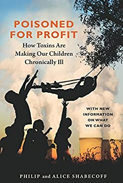 Poisoned for Profit: How Toxins Are Making Our Children Chronically Ill 9781603582568