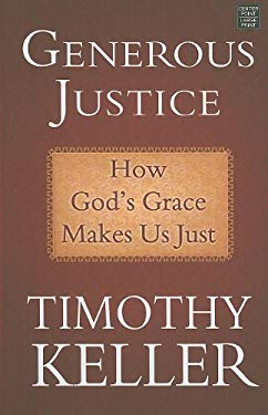 Generous Justice: How God's Grace Makes Us Just 9781602859586