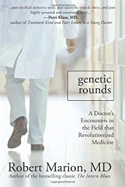 Genetic Rounds: A Doctor's Encounters in the Field That Revolutionized Medicine 9781607144601