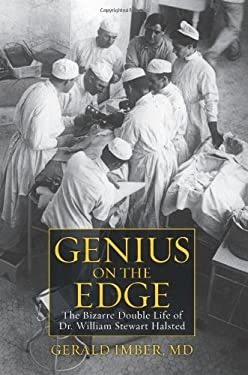 Genius on the Edge: The Bizarre Double Life of Dr. William Stewart Halsted 9781607146278