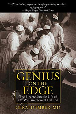Genius on the Edge: The Bizarre Double Life of Dr. William Stewart Halsted 9781607148586