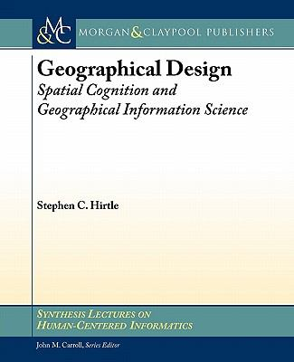 Geographical Design: Spatial Cognition and Geographical Information Science 9781608455959