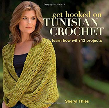 Get Hooked on Tunisian Crochet: Learn How with 13 Projects 9781604680355